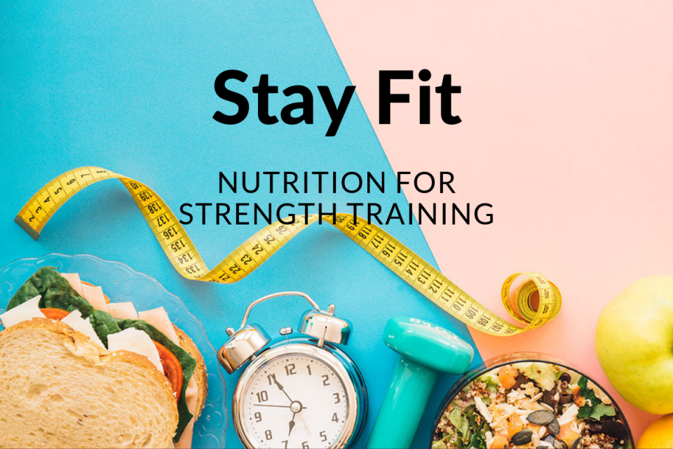 STAY FIT - NUTRITION FOR STRENGTH TRAINING